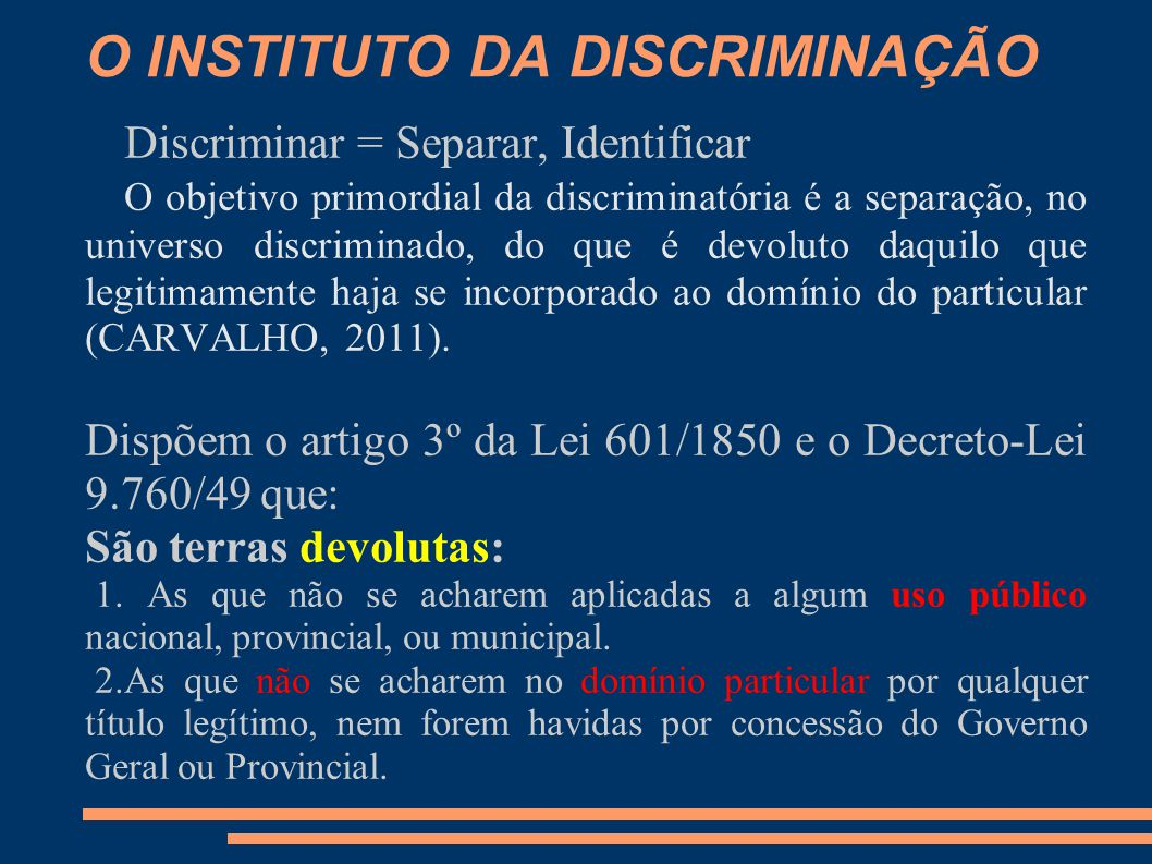 Discriminar = Separar, Identificar O objetivo primordial da discriminatória é a separação, no universo discriminado, do que é devoluto daquilo que legitimamente haja se incorporado ao domínio do particular (CARVALHO, 2011).