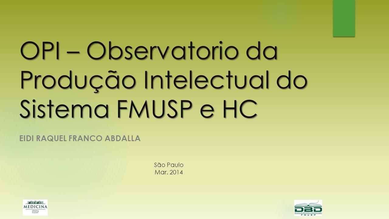 OPI – Observatorio da Produção Intelectual do Sistema FMUSP e HC EIDI RAQUEL FRANCO ABDALLA São Paulo Mar. 2014