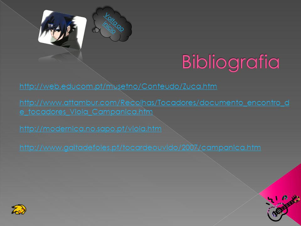 http://web.educom.pt/musetno/Conteudo/Zuca.htm http://www.attambur.com/Recolhas/Tocadores/documento_encontro_d e_tocadores_Viola_Campanica.htm http://
