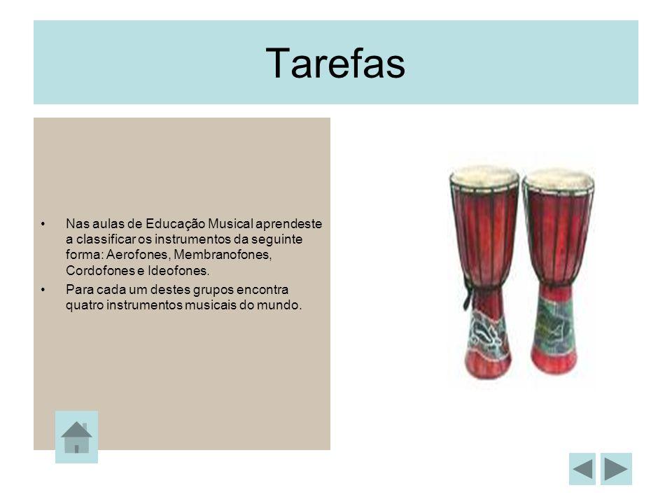 Tarefas Nas aulas de Educação Musical aprendeste a classificar os instrumentos da seguinte forma: Aerofones, Membranofones, Cordofones e Ideofones. Pa