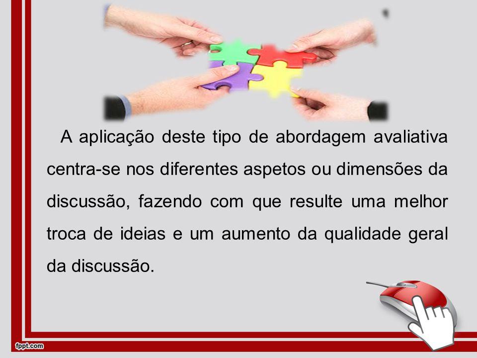 A aplicação deste tipo de abordagem avaliativa centra-se nos diferentes aspetos ou dimensões da discussão, fazendo com que resulte uma melhor troca de ideias e um aumento da qualidade geral da discussão.