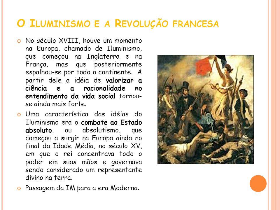O I LUMINISMO E A R EVOLUÇÃO FRANCESA No século XVIII, houve um momento na Europa, chamado de Iluminismo, que começou na Inglaterra e na França, mas q