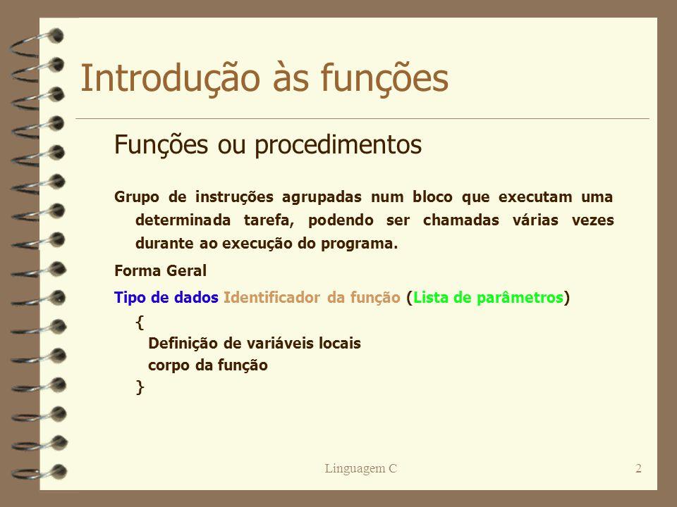 Linguagem C2 Introdução às funções Funções ou procedimentos Grupo de instruções agrupadas num bloco que executam uma determinada tarefa, podendo ser c