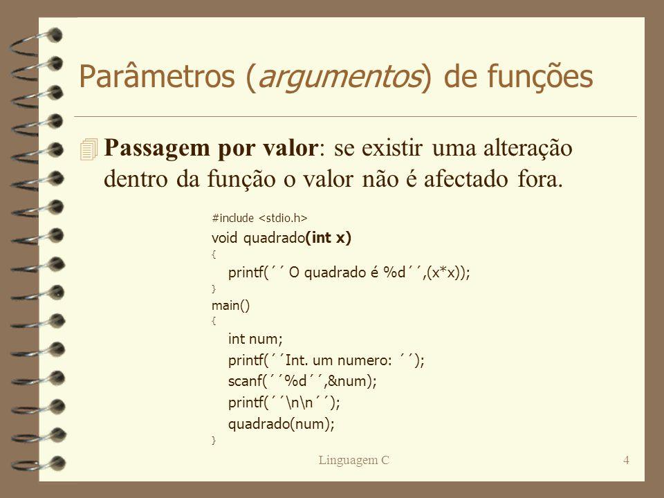 Linguagem C5 Exemplo #include void multiplica(float a, float b, float c) { printf(´´%f´´,a*b*c); } main() { float x,y; x = 23.5; y = 12.9; multiplicar(x,y,3.87); }
