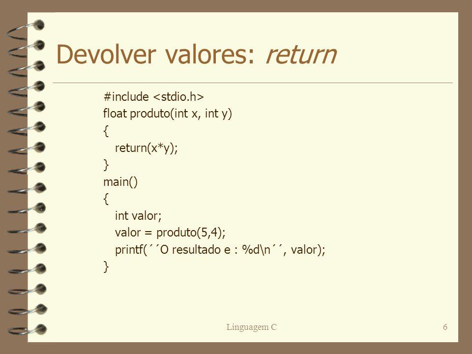 Linguagem C6 Devolver valores: return #include float produto(int x, int y) { return(x*y); } main() { int valor; valor = produto(5,4); printf(´´O resul