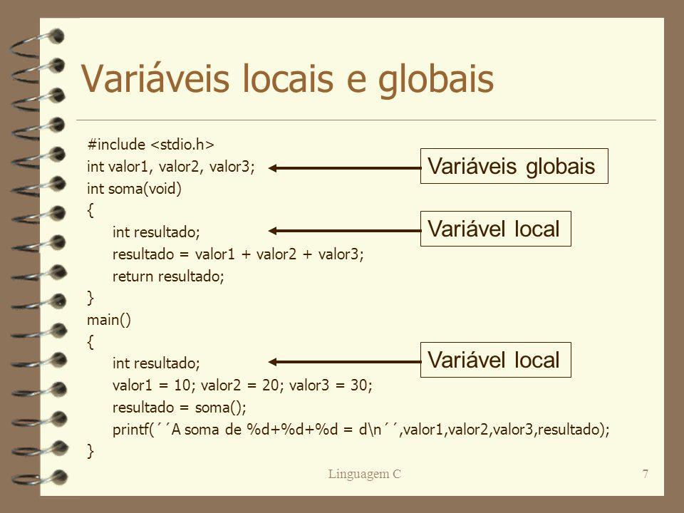 Linguagem C7 Variáveis locais e globais #include int valor1, valor2, valor3; int soma(void) { int resultado; resultado = valor1 + valor2 + valor3; ret