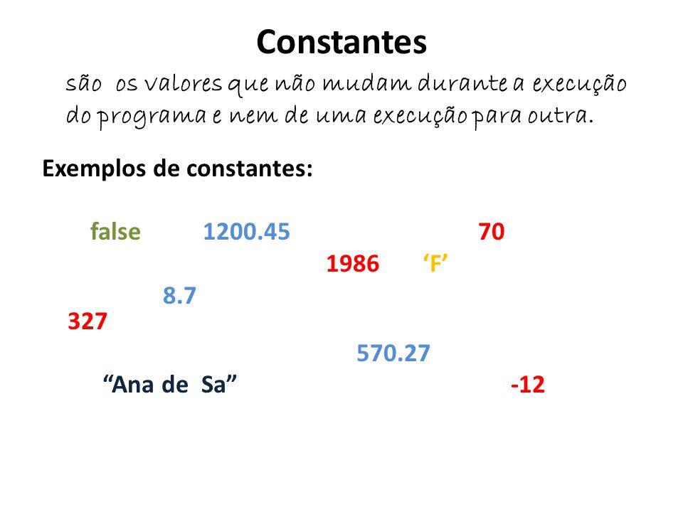 """Constantes Exemplos de constantes: false 1200.45 70 1986 'F' 8.7 327 570.27 """"Ana de Sa"""" -12 são os valores que não mudam durante a execução do program"""