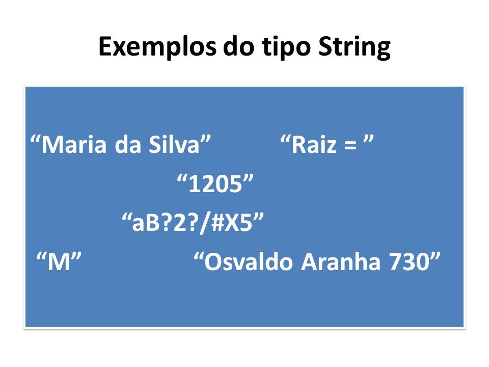 "Exemplos do tipo String ""Maria da Silva"" ""Raiz = "" ""1205"" ""aB?2?/#X5"" ""M"" ""Osvaldo Aranha 730"" ""Maria da Silva"" ""Raiz = "" ""1205"" ""aB?2?/#X5"" ""M"" ""Osva"
