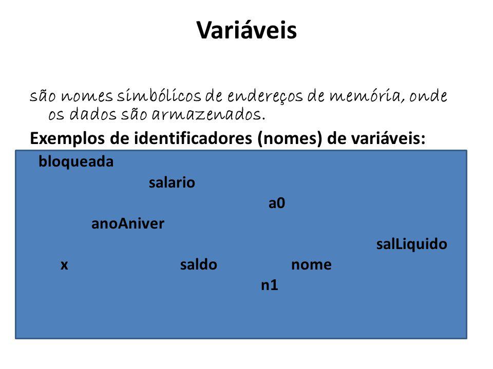 Variáveis são nomes simbólicos de endereços de memória, onde os dados são armazenados. Exemplos de identificadores (nomes) de variáveis: bloqueada sal