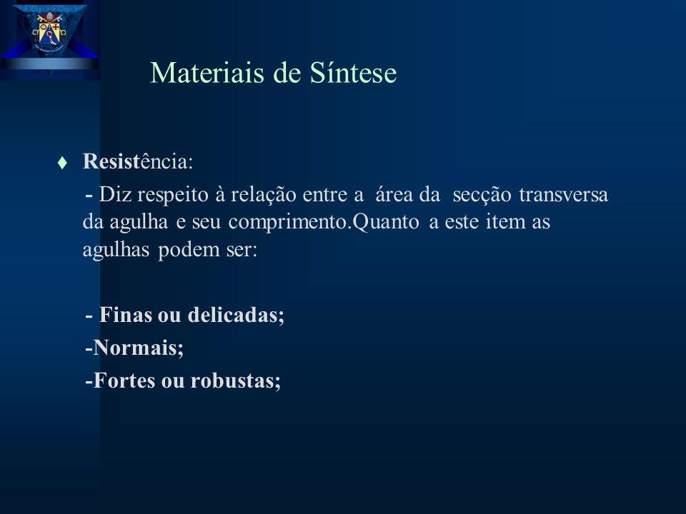 Materiais de Síntese t Resistência: - Diz respeito à relação entre a área da secção transversa da agulha e seu comprimento.Quanto a este item as agulhas podem ser: - Finas ou delicadas; -Normais; -Fortes ou robustas;