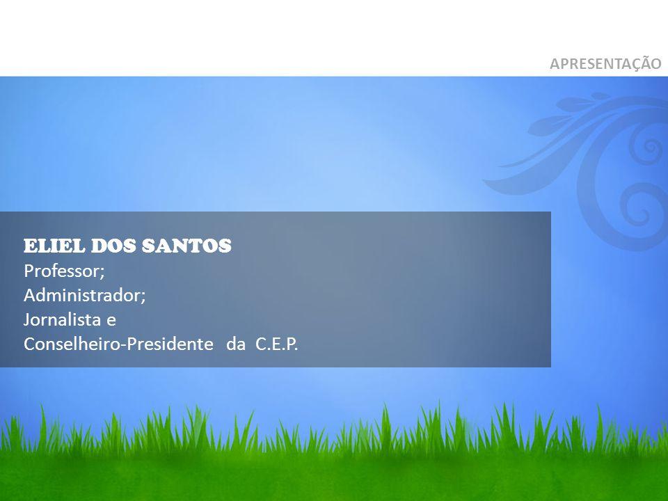 ELIEL DOS SANTOS Professor; Administrador; Jornalista e Conselheiro-Presidente da C.E.P.