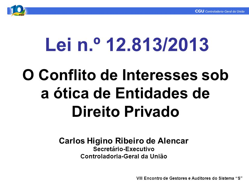 Lei n.º 12.813/2013 Carlos Higino Ribeiro de Alencar Secretário-Executivo Controladoria-Geral da União VIII Encontro de Gestores e Auditores do Sistem
