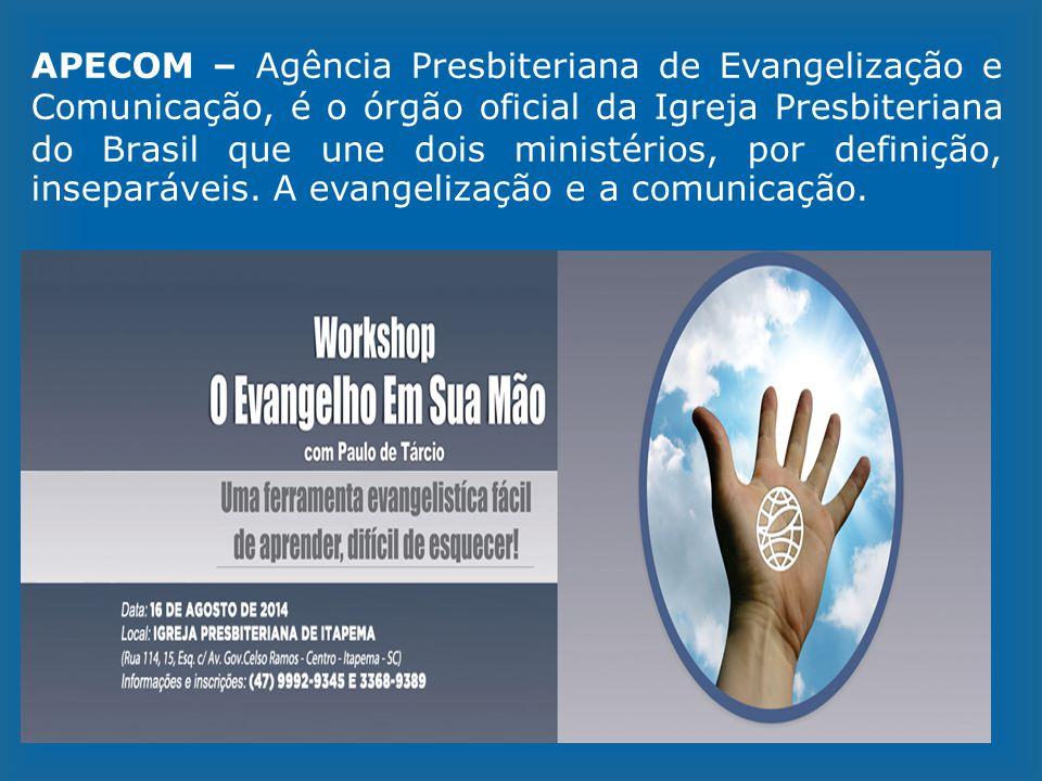APECOM – Agência Presbiteriana de Evangelização e Comunicação, é o órgão oficial da Igreja Presbiteriana do Brasil que une dois ministérios, por defin