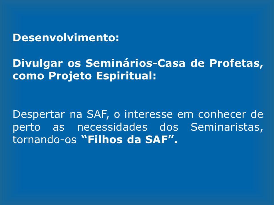 Desenvolvimento: Divulgar os Seminários-Casa de Profetas, como Projeto Espiritual: Despertar na SAF, o interesse em conhecer de perto as necessidades