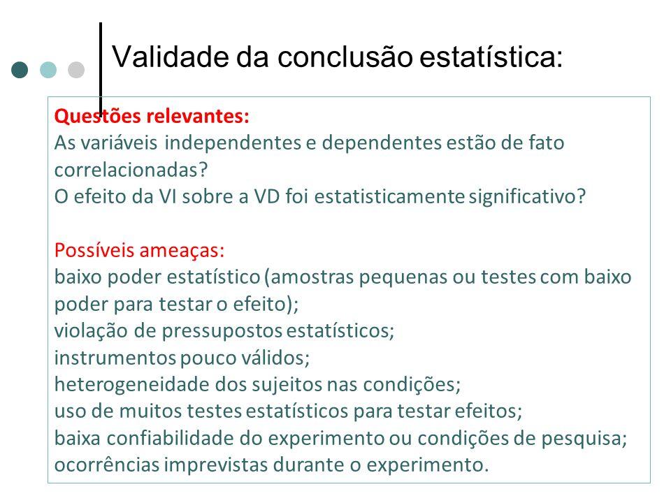 Validade da conclusão estatística: Questões relevantes: As variáveis independentes e dependentes estão de fato correlacionadas? O efeito da VI sobre a