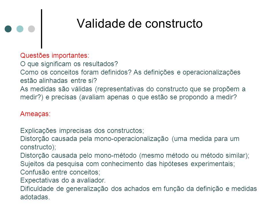 Validade de constructo Questões importantes: O que significam os resultados? Como os conceitos foram definidos? As definições e operacionalizações est