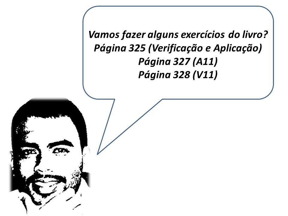 Vamos fazer alguns exercícios do livro? Página 325 (Verificação e Aplicação) Página 327 (A11) Página 328 (V11)