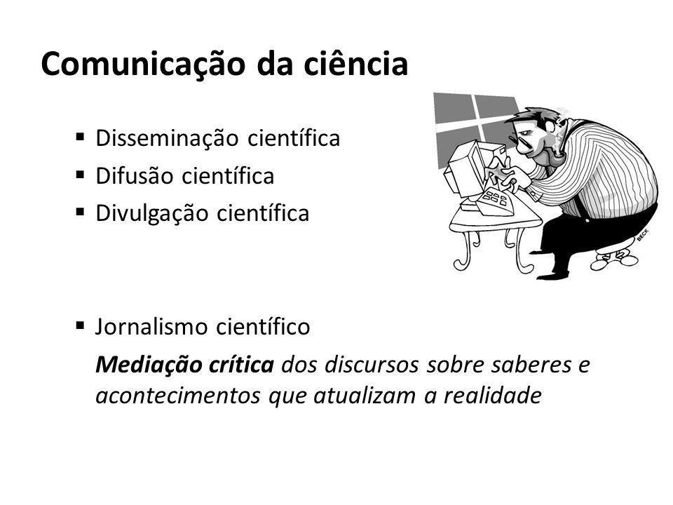Mediação crítica da ciência Funções de selecionar, informar, interpretar, analisar, contrapor, avaliar, opinar.