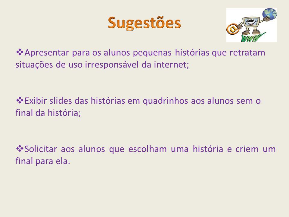  Apresentar para os alunos pequenas histórias que retratam situações de uso irresponsável da internet;  Exibir slides das histórias em quadrinhos ao