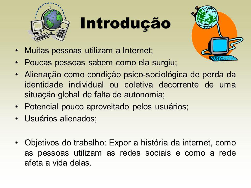 Muitas pessoas utilizam a Internet; Poucas pessoas sabem como ela surgiu; Alienação como condição psico-sociológica de perda da identidade individual