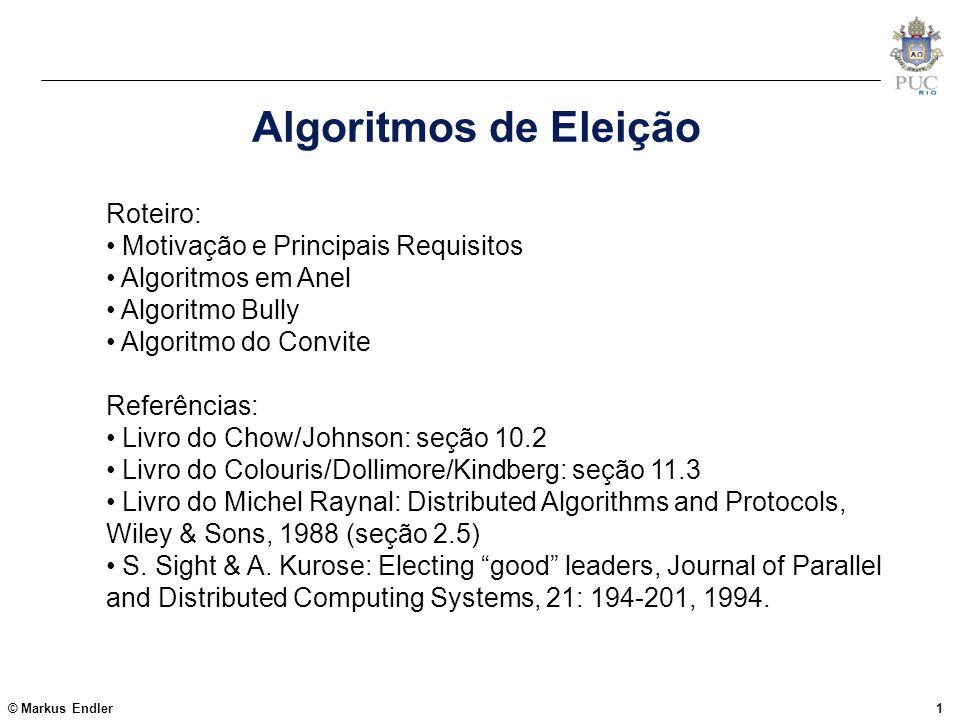 © Markus Endler1 Algoritmos de Eleição Roteiro: Motivação e Principais Requisitos Algoritmos em Anel Algoritmo Bully Algoritmo do Convite Referências: