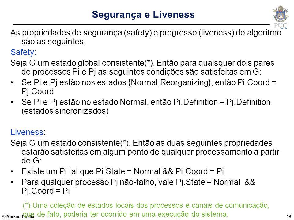 © Markus Endler19 Segurança e Liveness As propriedades de segurança (safety) e progresso (liveness) do algoritmo são as seguintes: Safety: Seja G um e