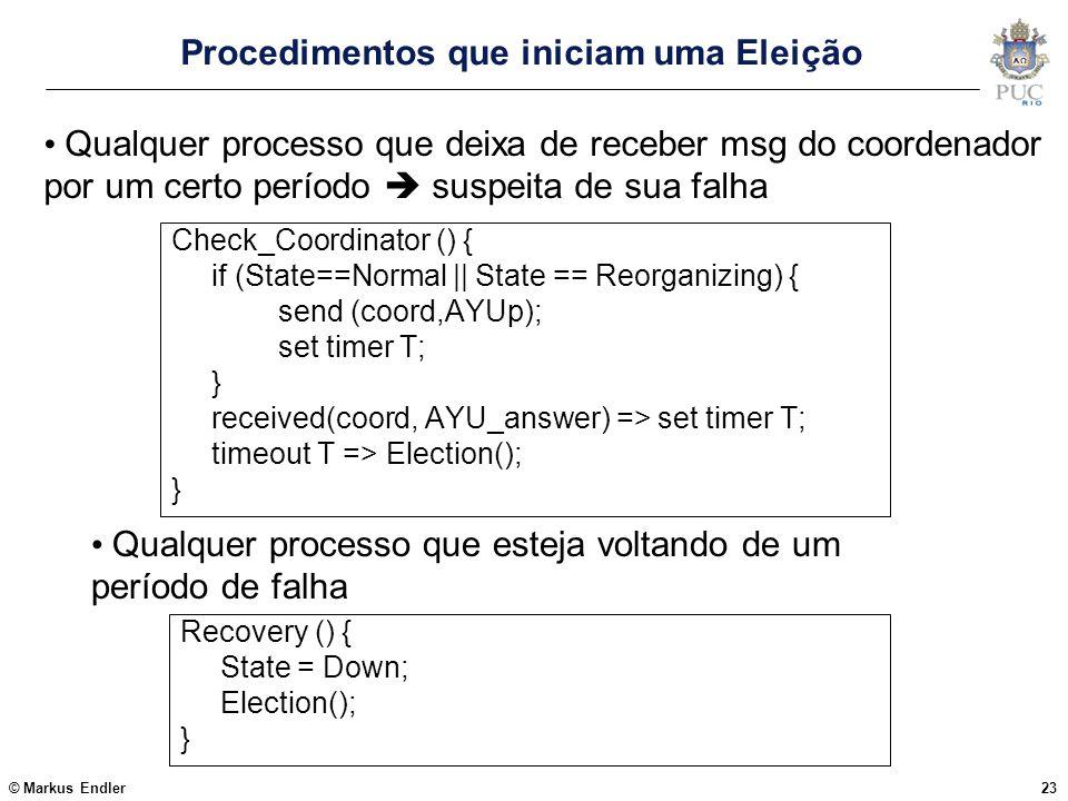 © Markus Endler23 Procedimentos que iniciam uma Eleição Check_Coordinator () { if (State==Normal    State == Reorganizing) { send (coord,AYUp); set ti