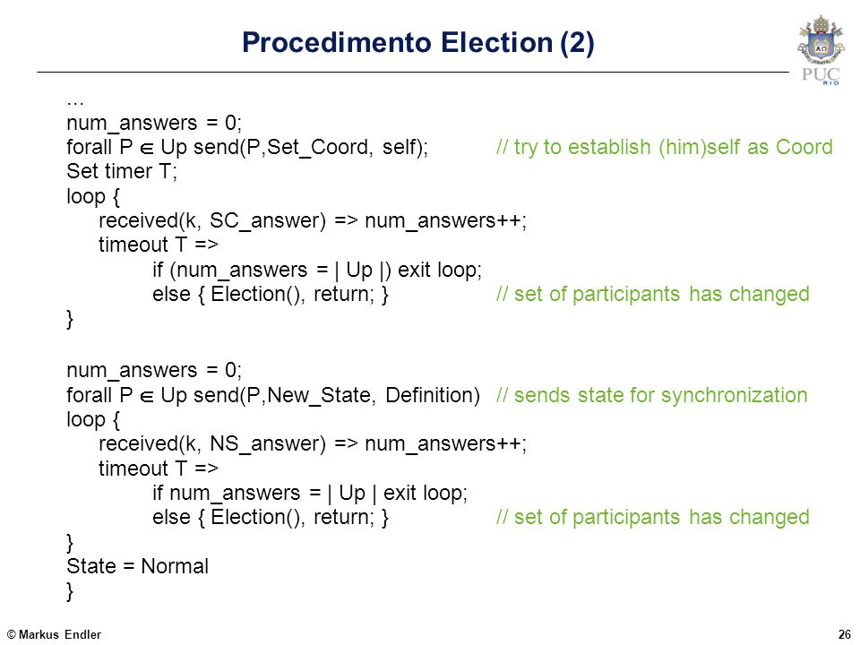© Markus Endler26 Procedimento Election (2)... num_answers = 0; forall P  Up send(P,Set_Coord, self);// try to establish (him)self as Coord Set timer