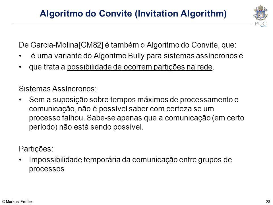 © Markus Endler28 Algoritmo do Convite (Invitation Algorithm) De Garcia-Molina[GM82] é também o Algoritmo do Convite, que: é uma variante do Algoritmo