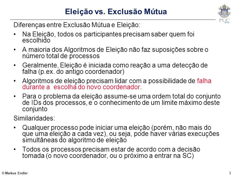 © Markus Endler3 Eleição vs. Exclusão Mútua Diferenças entre Exclusão Mútua e Eleição: Na Eleição, todos os participantes precisam saber quem foi esco