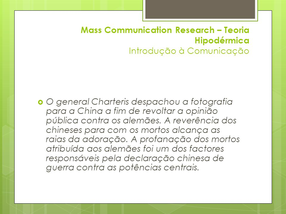 Mass Communication Research – Teoria Hipodérmica Introdução à Comunicação  O general Charteris despachou a fotografia para a China a fim de revoltar