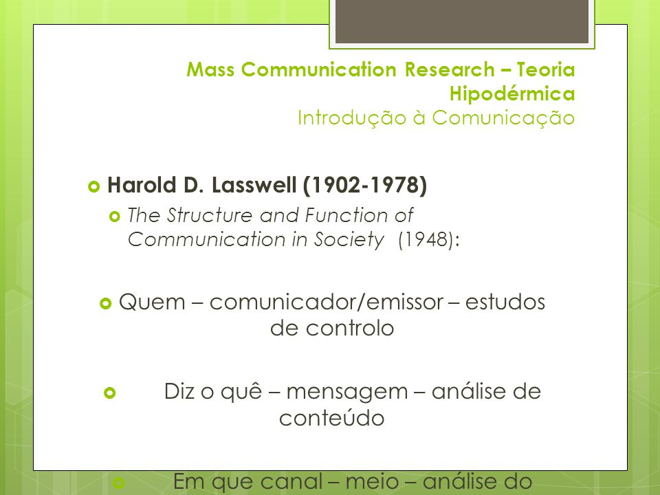 Mass Communication Research – Teoria Hipodérmica Introdução à Comunicação  Harold D. Lasswell (1902-1978)  The Structure and Function of Communicati