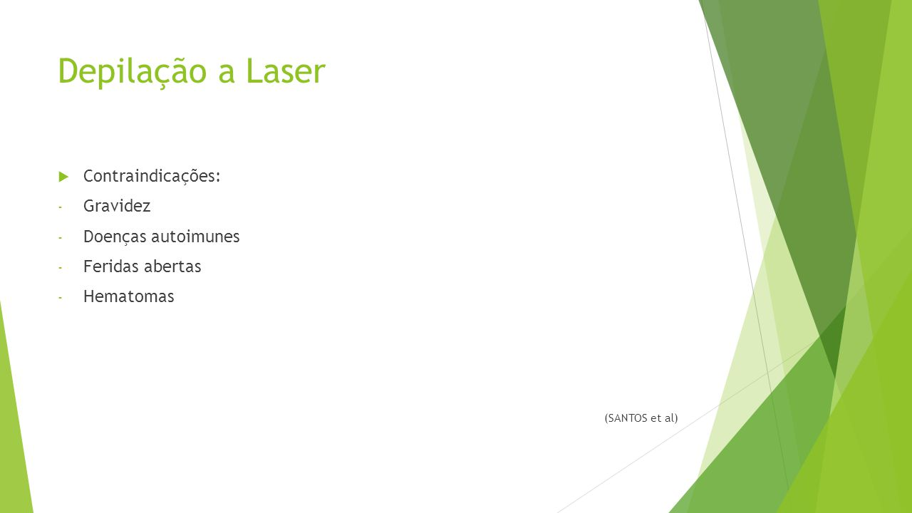 Depilação a Laser  Contraindicações: - Gravidez - Doenças autoimunes - Feridas abertas - Hematomas (SANTOS et al)