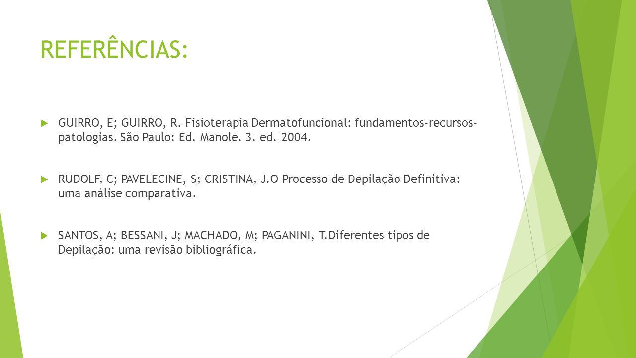 REFERÊNCIAS:  GUIRRO, E; GUIRRO, R. Fisioterapia Dermatofuncional: fundamentos-recursos- patologias. São Paulo: Ed. Manole. 3. ed. 2004.  RUDOLF, C;