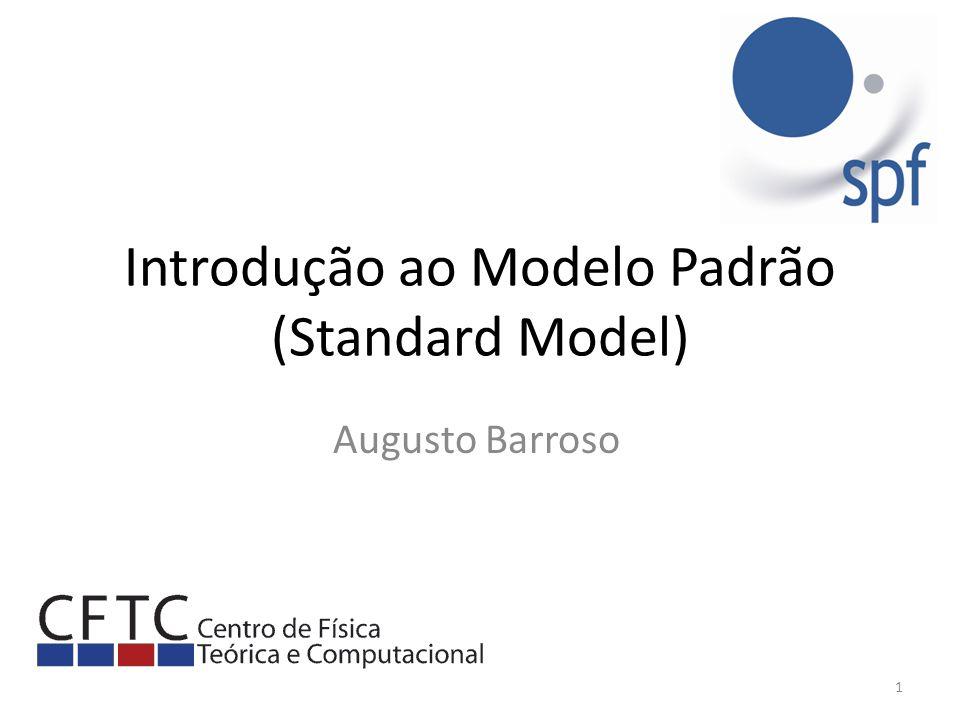 Introdução ao Modelo Padrão (Standard Model) Augusto Barroso 1