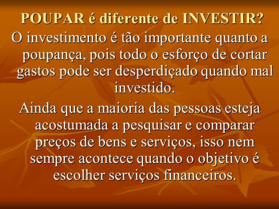 POUPAR é diferente de INVESTIR? O investimento é tão importante quanto a poupança, pois todo o esforço de cortar gastos pode ser desperdiçado quando m