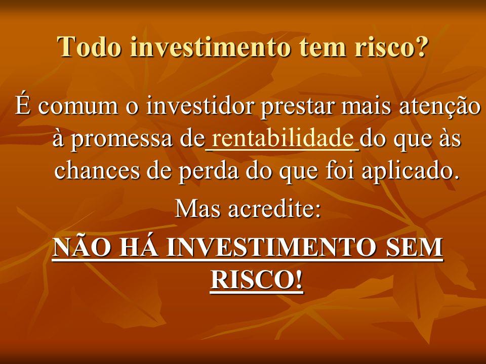 Todo investimento tem risco? É comum o investidor prestar mais atenção à promessa de do que às chances de perda do que foi aplicado. É comum o investi