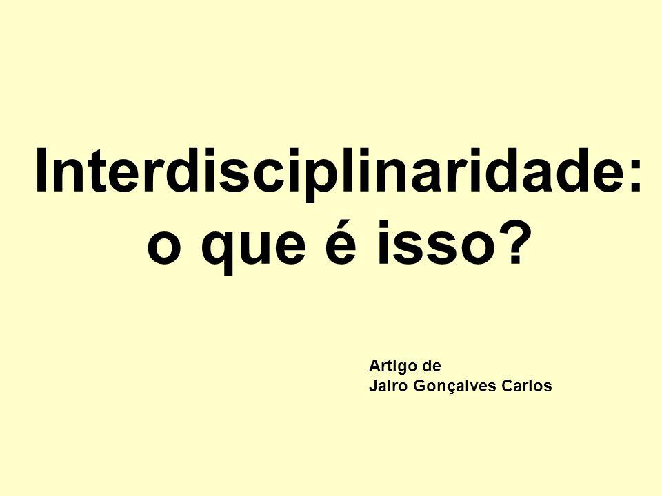 Interdisciplinaridade: o que é isso? Artigo de Jairo Gonçalves Carlos
