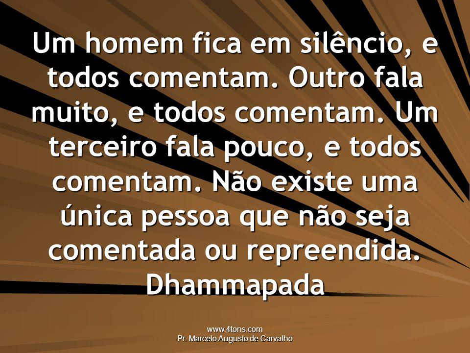 www.4tons.com Pr.Marcelo Augusto de Carvalho Um homem fica em silêncio, e todos comentam.
