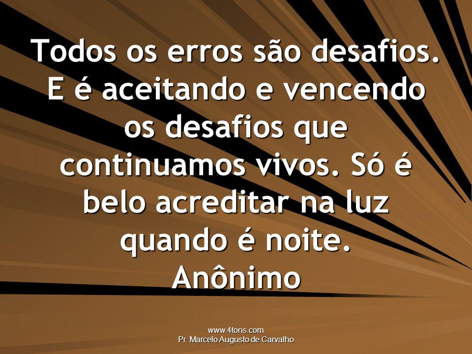 www.4tons.com Pr.Marcelo Augusto de Carvalho Todos os erros são desafios.