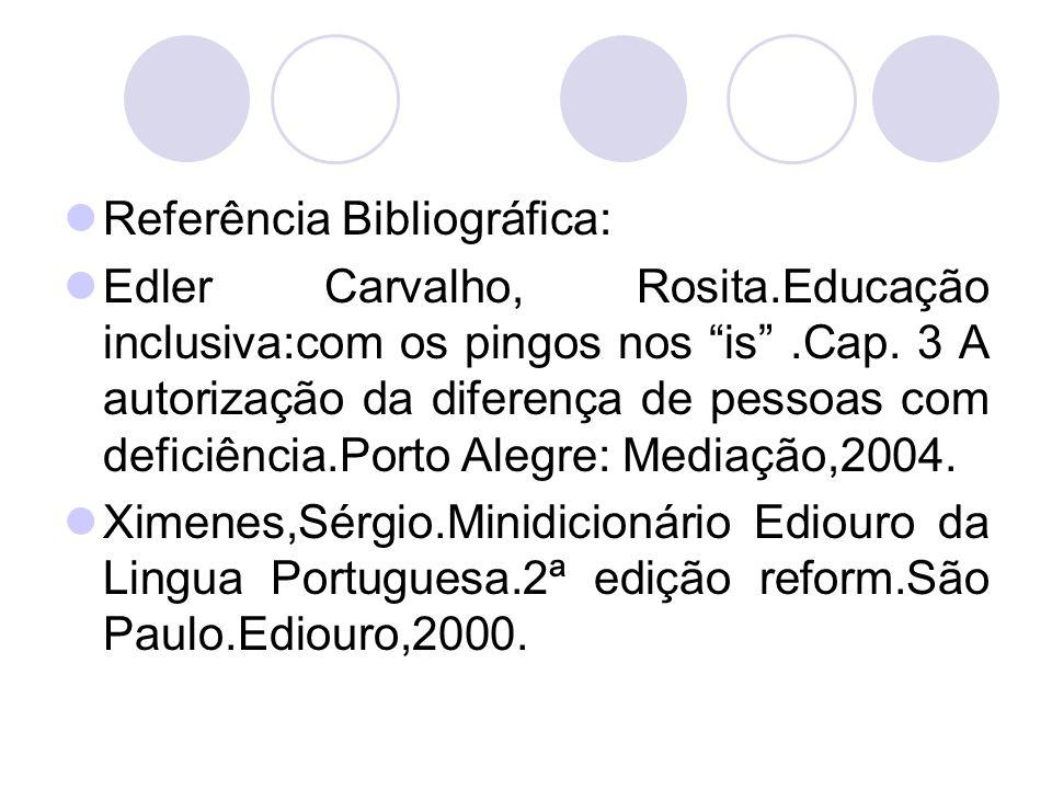 """Referência Bibliográfica: Edler Carvalho, Rosita.Educação inclusiva:com os pingos nos """"is"""".Cap. 3 A autorização da diferença de pessoas com deficiênci"""