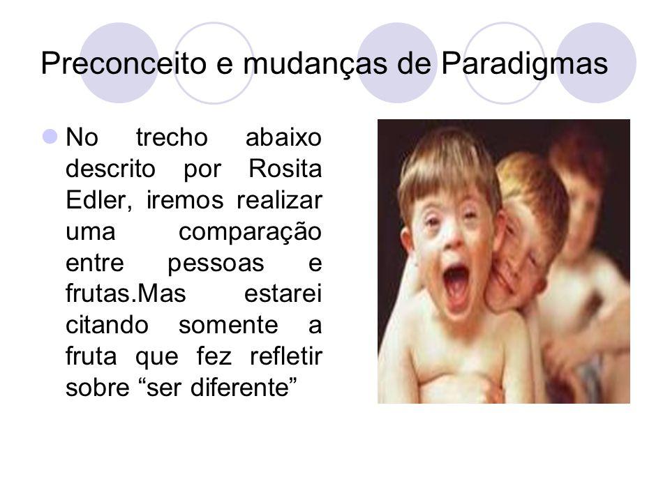 Preconceito e mudanças de Paradigmas No trecho abaixo descrito por Rosita Edler, iremos realizar uma comparação entre pessoas e frutas.Mas estarei cit