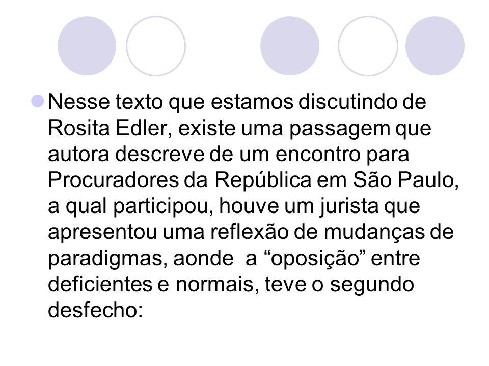Nesse texto que estamos discutindo de Rosita Edler, existe uma passagem que autora descreve de um encontro para Procuradores da República em São Paulo