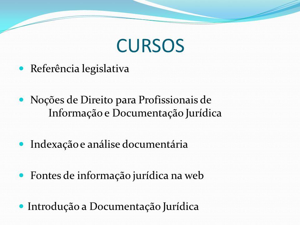 CURSOS Referência legislativa Noções de Direito para Profissionais de Informação e Documentação Jurídica Indexação e análise documentária Fontes de informação jurídica na web Introdução a Documentação Jurídica