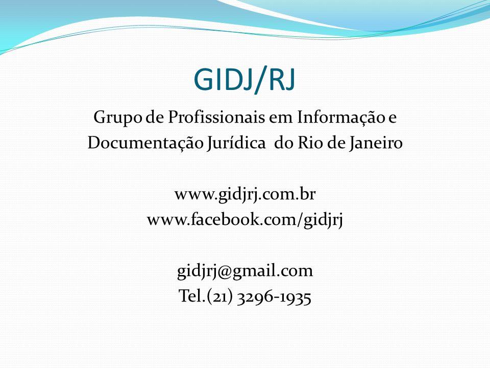 GIDJ/RJ Grupo de Profissionais em Informação e Documentação Jurídica do Rio de Janeiro www.gidjrj.com.br www.facebook.com/gidjrj gidjrj@gmail.com Tel.(21) 3296-1935