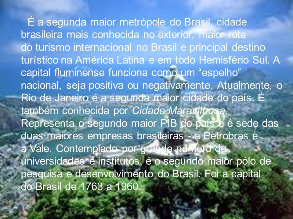 É a segunda maior metrópole do Brasil, cidade brasileira mais conhecida no exterior, maior rota do turismo internacional no Brasil e principal destino