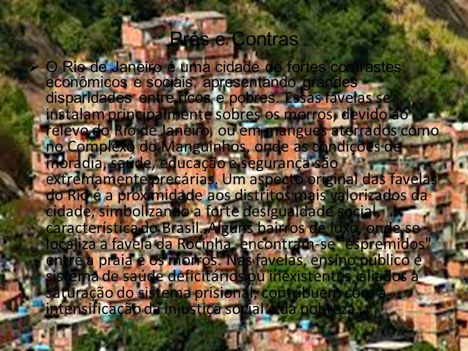 Prós e Contras  O Rio de Janeiro é uma cidade de fortes contrastes econômicos e sociais, apresentando grandes disparidades entre ricos e pobres. Essa