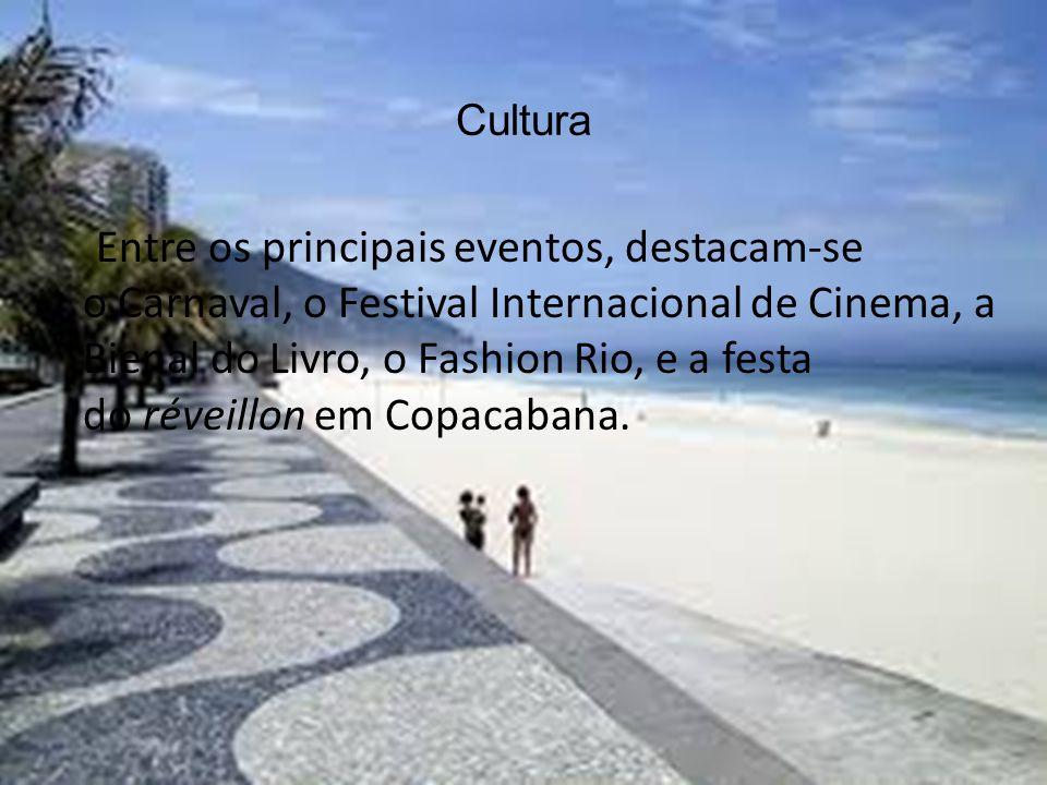 Cultura Entre os principais eventos, destacam-se o Carnaval, o Festival Internacional de Cinema, a Bienal do Livro, o Fashion Rio, e a festa do réveil