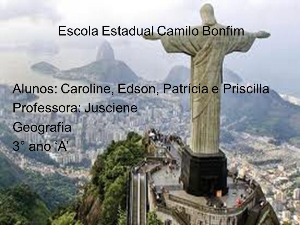 Escola Estadual Camilo Bonfim Alunos: Caroline, Edson, Patrícia e Priscilla Professora: Jusciene Geografia 3° ano 'A'
