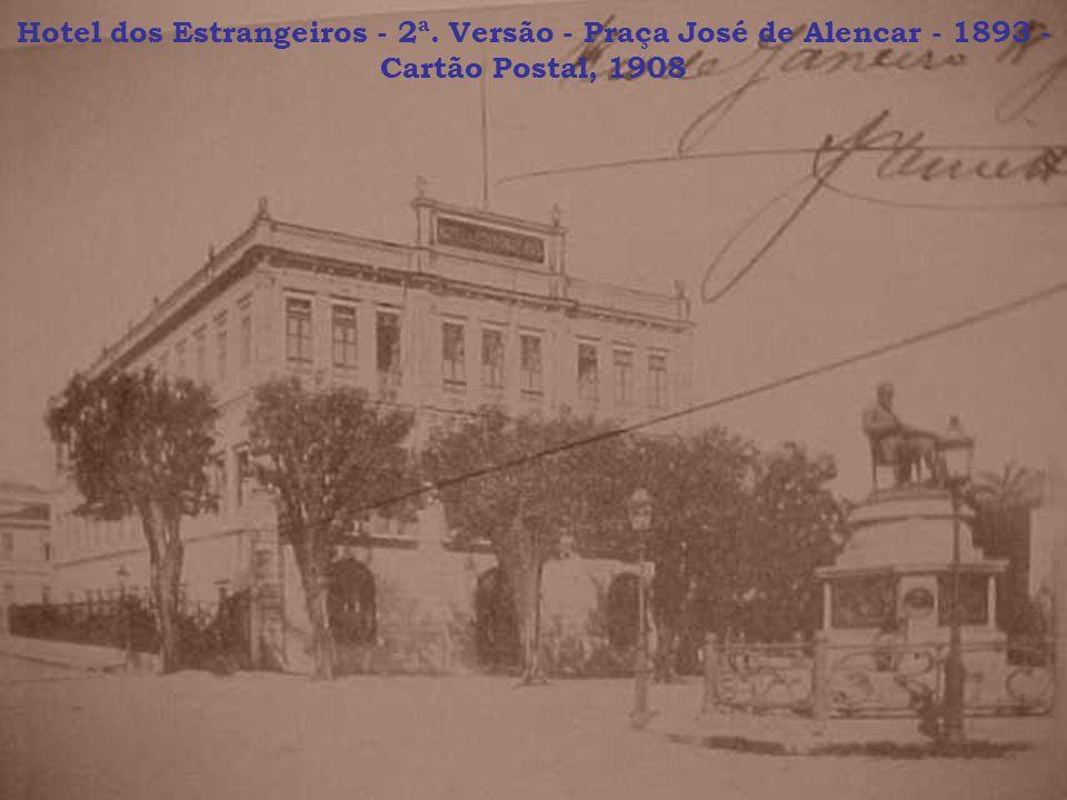 Hotel dos Estrangeiros - 2ª. Versão - Praça José de Alencar - 1893 - Cartão Postal, 1908